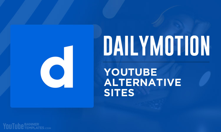 Dailymotion YouTube Alternative Sites