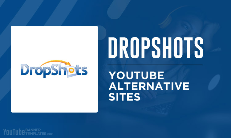 Dropshots YouTube Alternative Sites