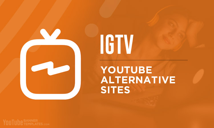 IGTV YouTube Alternative Sites