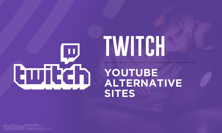 Twitch YouTube Alternative Sites
