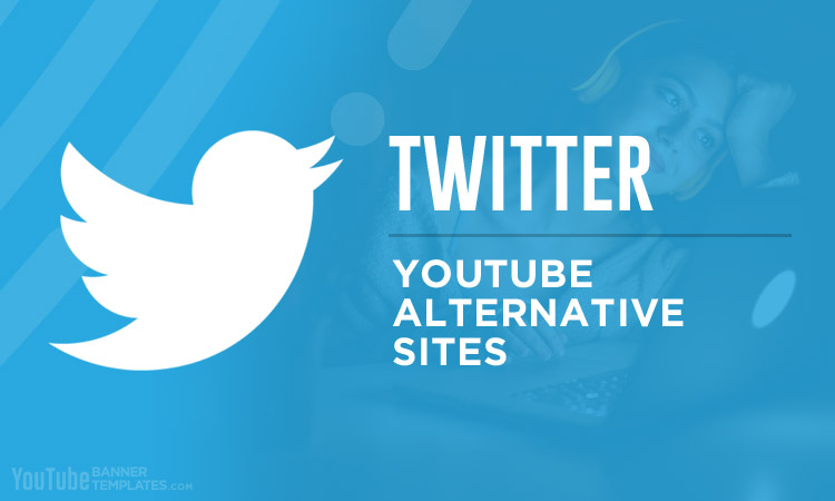 Twitter YouTube Alternative Sites